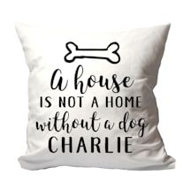 "Personalized ""A House is Not a Home Without a Dog"" Pillow"