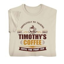 """Personalized """"Your Name"""" No Talking Until the First Cup Tee"""