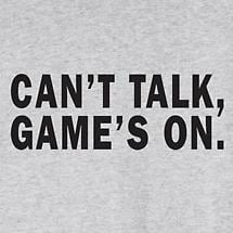 Can't Talk Game's On Shirts
