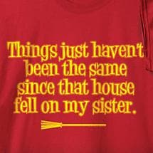 SINCE THAT HOUSE FELL ON MY SISTER SHIRT